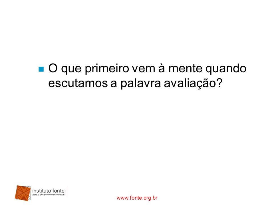 www.fonte.org.br n O que primeiro vem à mente quando escutamos a palavra avaliação?