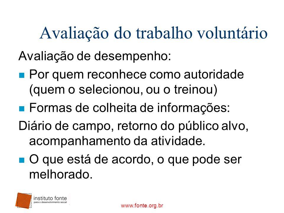 www.fonte.org.br Avaliação do trabalho voluntário Avaliação de desempenho: n Por quem reconhece como autoridade (quem o selecionou, ou o treinou) n Fo