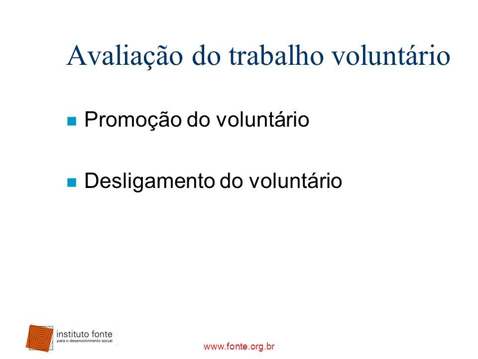 www.fonte.org.br Avaliação do trabalho voluntário n Promoção do voluntário n Desligamento do voluntário