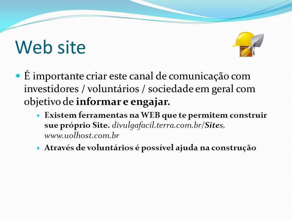 Web site É importante criar este canal de comunicação com investidores / voluntários / sociedade em geral com objetivo de informar e engajar. Existem