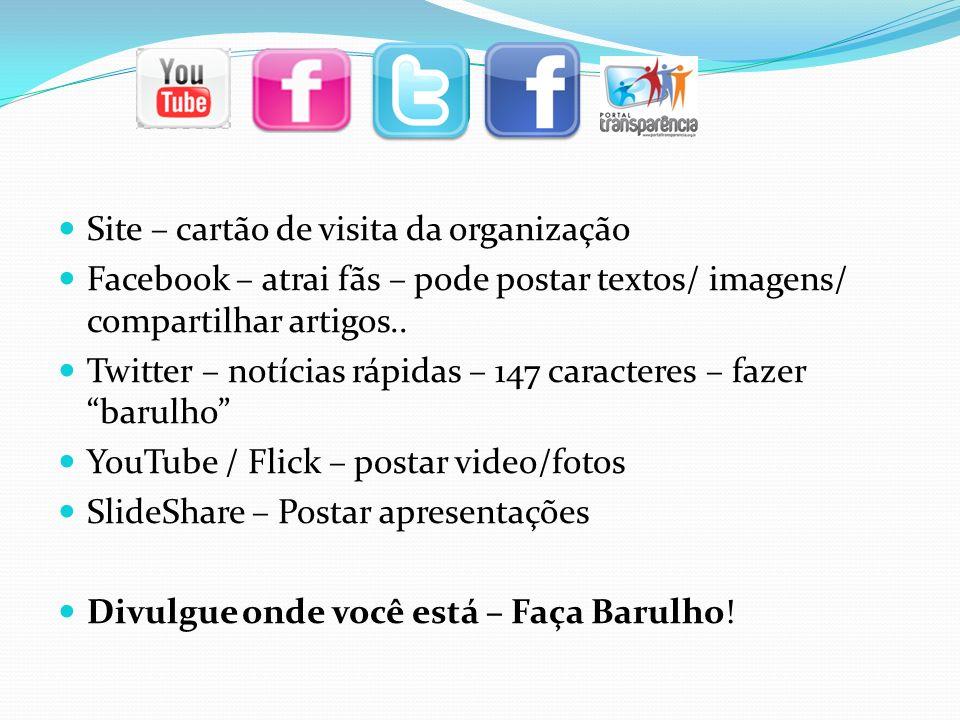 Site – cartão de visita da organização Facebook – atrai fãs – pode postar textos/ imagens/ compartilhar artigos.. Twitter – notícias rápidas – 147 car