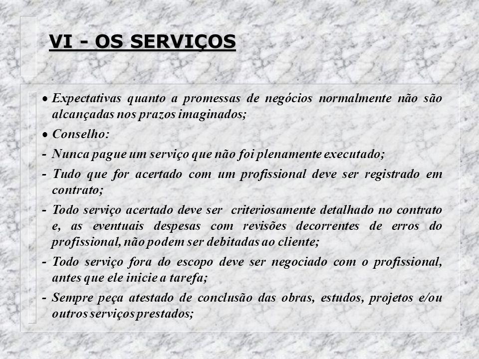 VI - OS SERVIÇOS Expectativas quanto a promessas de negócios normalmente não são alcançadas nos prazos imaginados; Conselho: -Nunca pague um serviço q