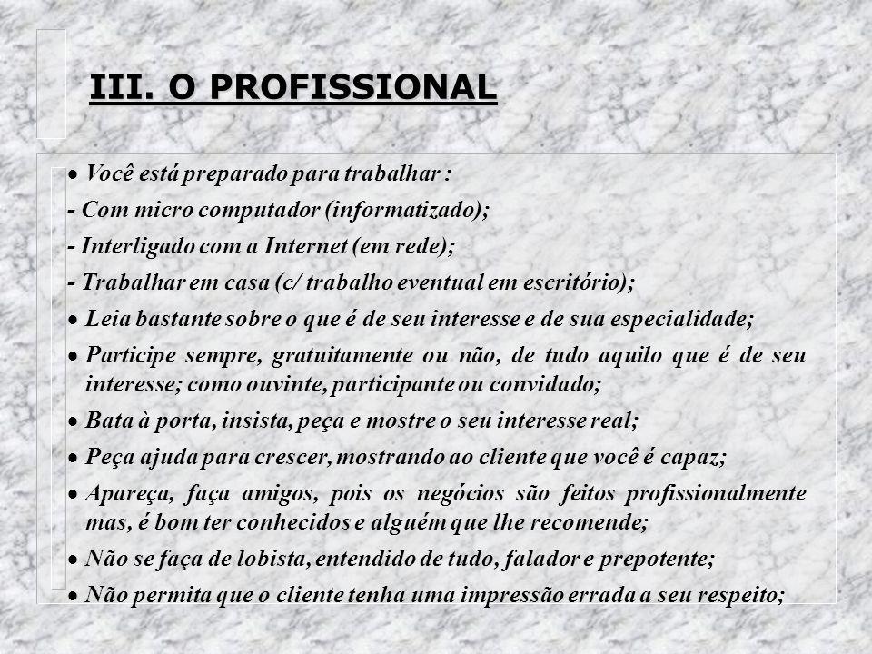 III. O PROFISSIONAL Você está preparado para trabalhar : - Com micro computador (informatizado); - Interligado com a Internet (em rede); - Trabalhar e