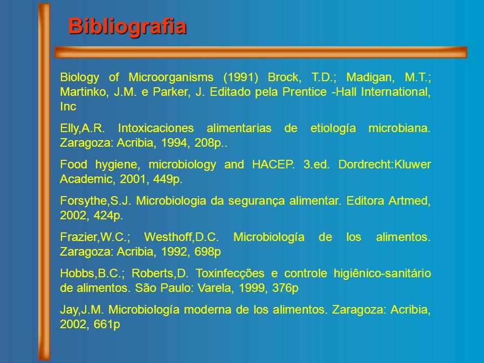 Bibliografia Biology of Microorganisms (1991) Brock, T.D.; Madigan, M.T.; Martinko, J.M. e Parker, J. Editado pela Prentice -Hall International, Inc E