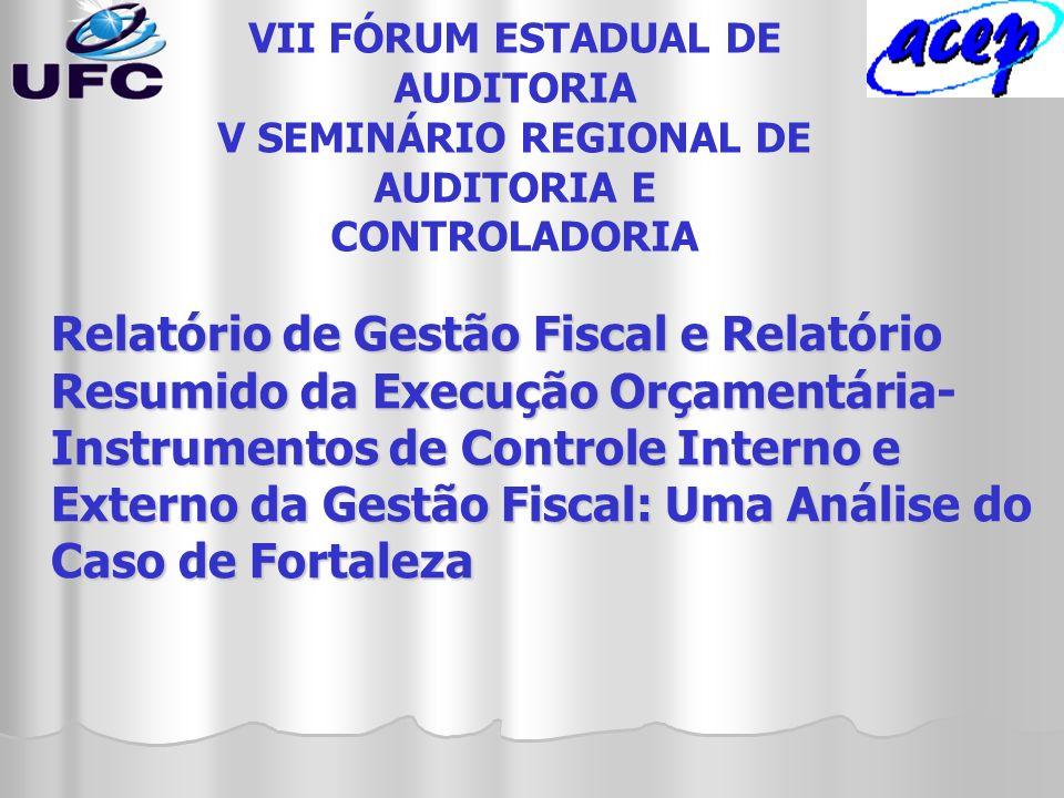 VII FÓRUM ESTADUAL DE AUDITORIA V SEMINÁRIO REGIONAL DE AUDITORIA E CONTROLADORIA Relatório de Gestão Fiscal e Relatório Resumido da Execução Orçament