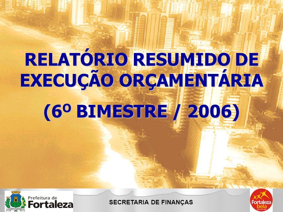 SECRETARIA DE FINANÇAS RELATÓRIO RESUMIDO DE EXECUÇÃO ORÇAMENTÁRIA (6 O BIMESTRE / 2006)