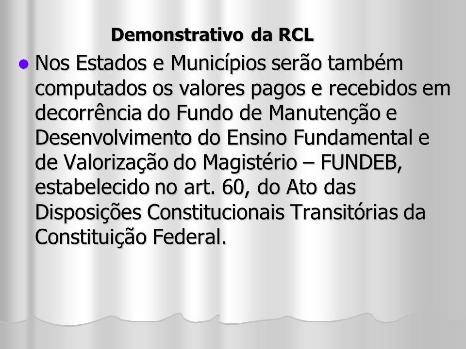 Demonstrativo da RCL Nos Estados e Municípios serão também computados os valores pagos e recebidos em decorrência do Fundo de Manutenção e Desenvolvim