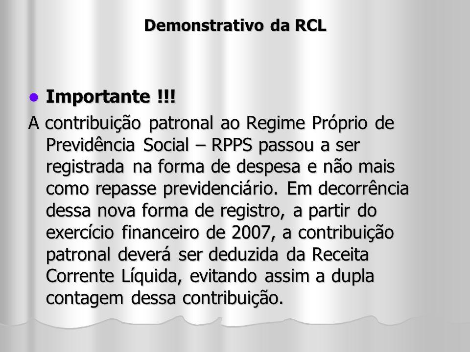 Demonstrativo da RCL Importante !!! Importante !!! A contribuição patronal ao Regime Próprio de Previdência Social – RPPS passou a ser registrada na f