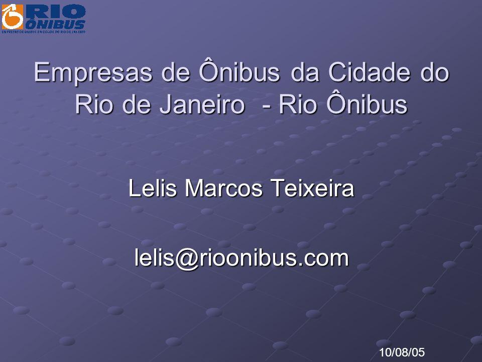 Empresas de Ônibus da Cidade do Rio de Janeiro - Rio Ônibus Lelis Marcos Teixeira lelis@rioonibus.com 10/08/05
