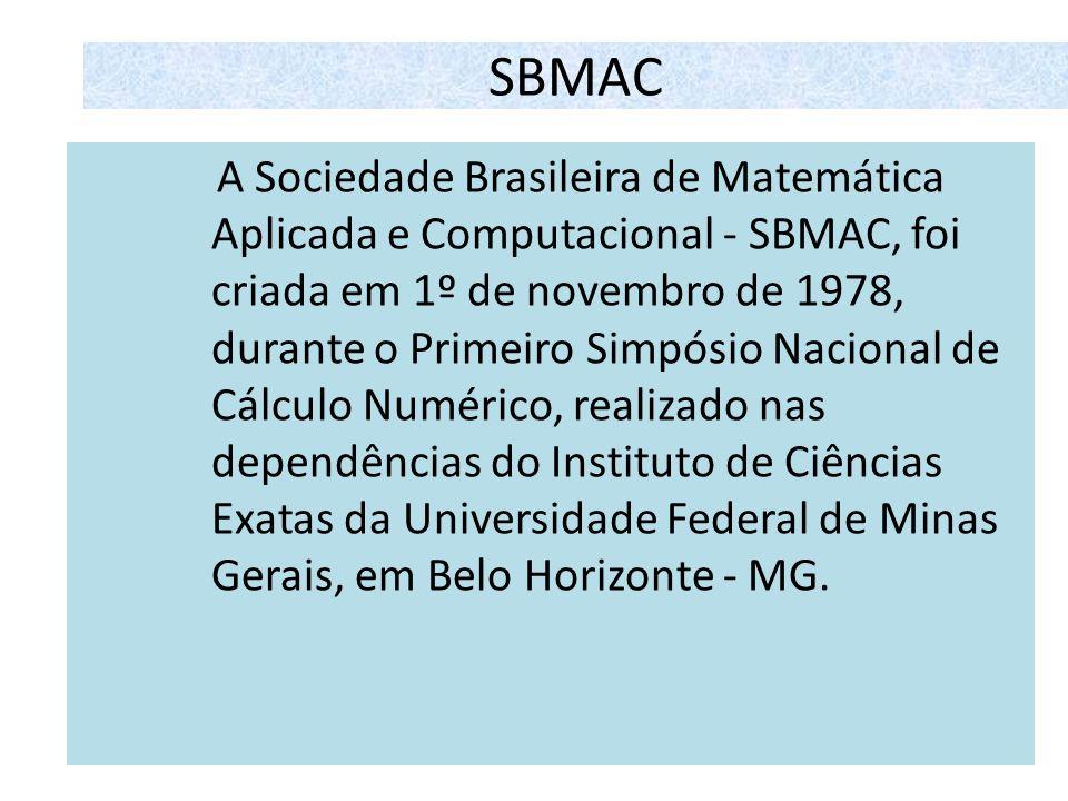 SBMAC A Sociedade Brasileira de Matemática Aplicada e Computacional - SBMAC, foi criada em 1º de novembro de 1978, durante o Primeiro Simpósio Naciona