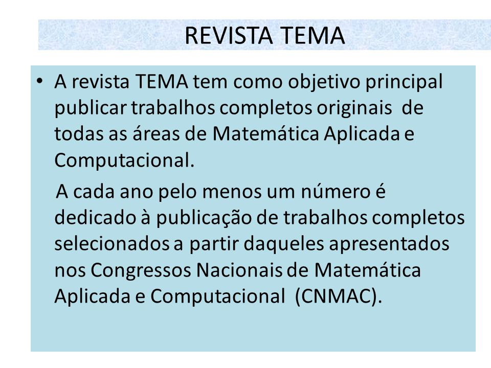 REVISTA TEMA A revista TEMA tem como objetivo principal publicar trabalhos completos originais de todas as áreas de Matemática Aplicada e Computaciona