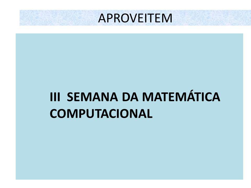 APROVEITEM III SEMANA DA MATEMÁTICA COMPUTACIONAL