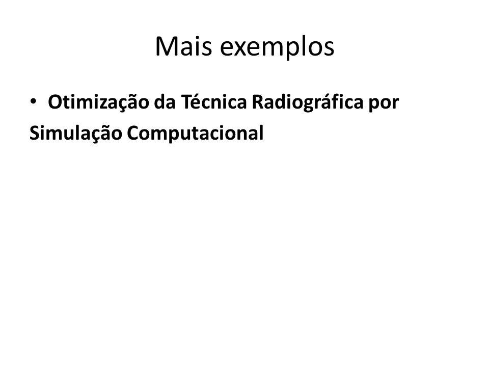Mais exemplos Otimização da Técnica Radiográfica por Simulação Computacional
