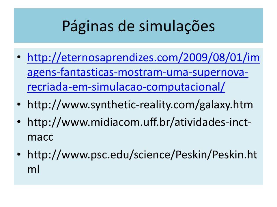 Páginas de simulações http://eternosaprendizes.com/2009/08/01/im agens-fantasticas-mostram-uma-supernova- recriada-em-simulacao-computacional/ http://