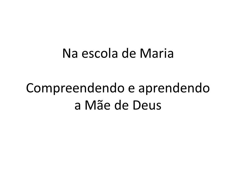 Na escola de Maria Compreendendo e aprendendo a Mãe de Deus