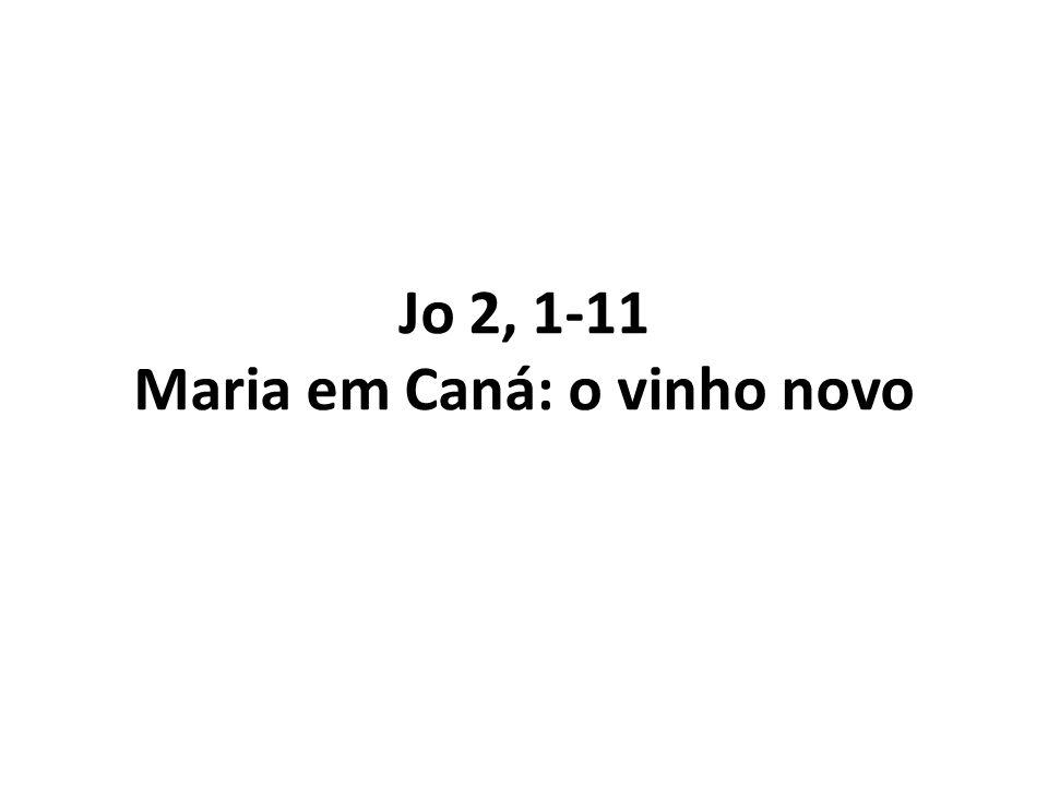Jo 2, 1-11 Maria em Caná: o vinho novo