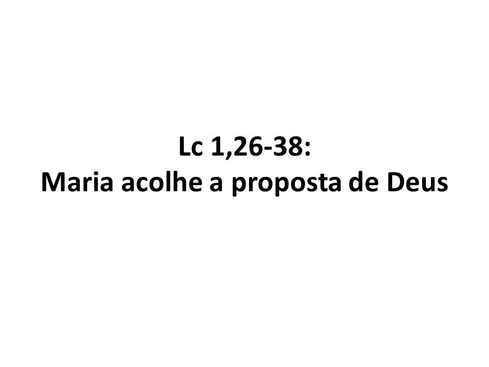 Lc 1,26-38: Maria acolhe a proposta de Deus
