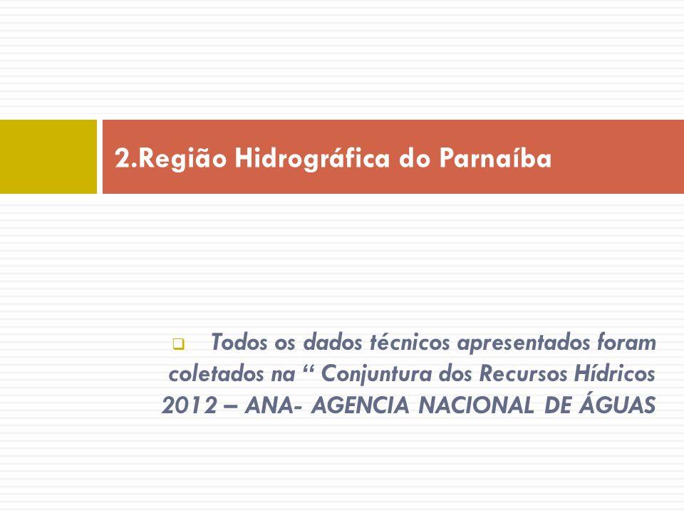 Todos os dados técnicos apresentados foram coletados na Conjuntura dos Recursos Hídricos 2012 – ANA- AGENCIA NACIONAL DE ÁGUAS 2.Região Hidrográfica d