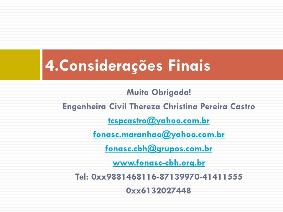 Muito Obrigada! Engenheira Civil Thereza Christina Pereira Castro tcspcastro@yahoo.com.br fonasc.maranhao@yahoo.com.br fonasc.cbh@grupos.com.br www.fo