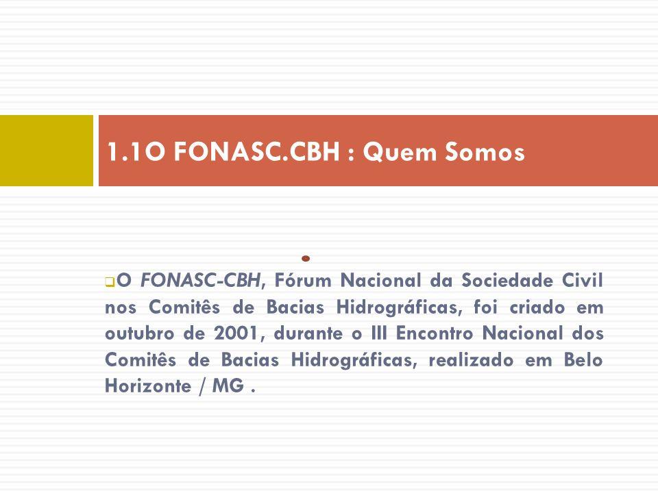 O FONASC-CBH, Fórum Nacional da Sociedade Civil nos Comitês de Bacias Hidrográficas, foi criado em outubro de 2001, durante o III Encontro Nacional do