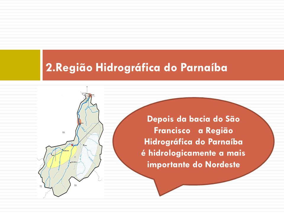 RE Depois 2.Região Hidrográfica do Parnaíba Depois da bacia do São Francisco a Região Hidrográfica do Parnaíba é hidrologicamente a mais importante do
