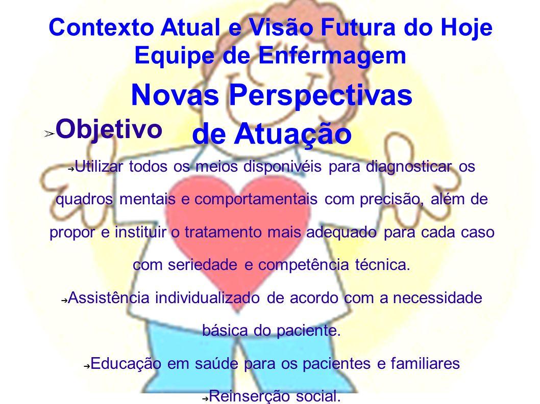 Novas Perspectivas de Atuação Objetivo Utilizar todos os meios disponivéis para diagnosticar os quadros mentais e comportamentais com precisão, além d
