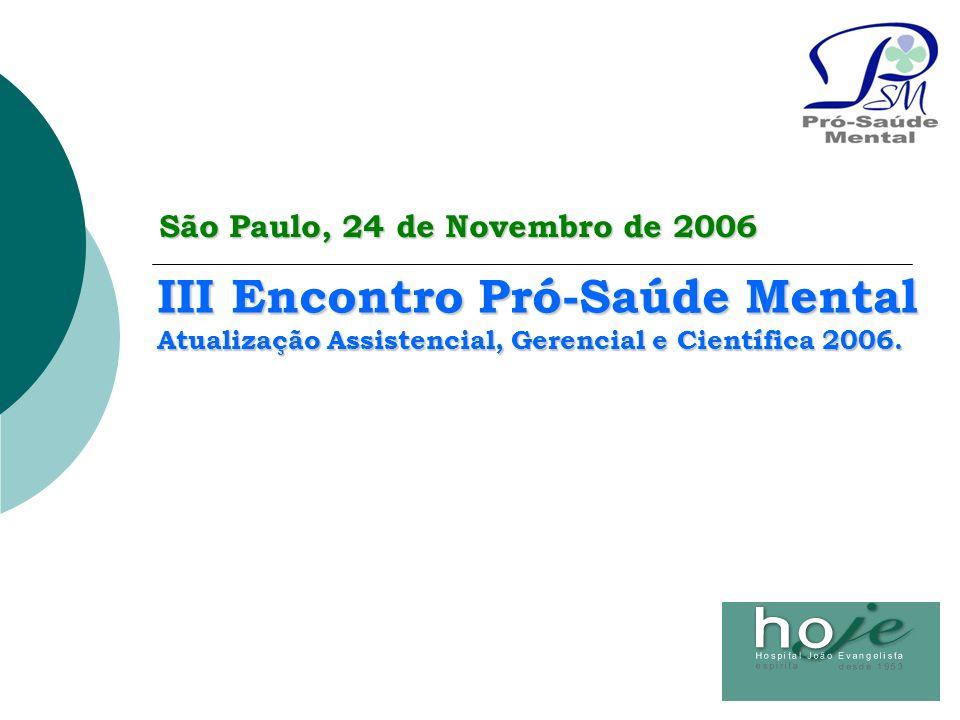 III Encontro Pró-Saúde Mental Atualização Assistencial, Gerencial e Científica 2006. São Paulo, 24 de Novembro de 2006