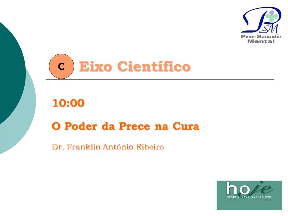 Eixo Científico C10:00 O Poder da Prece na Cura Dr. Franklin Antônio Ribeiro