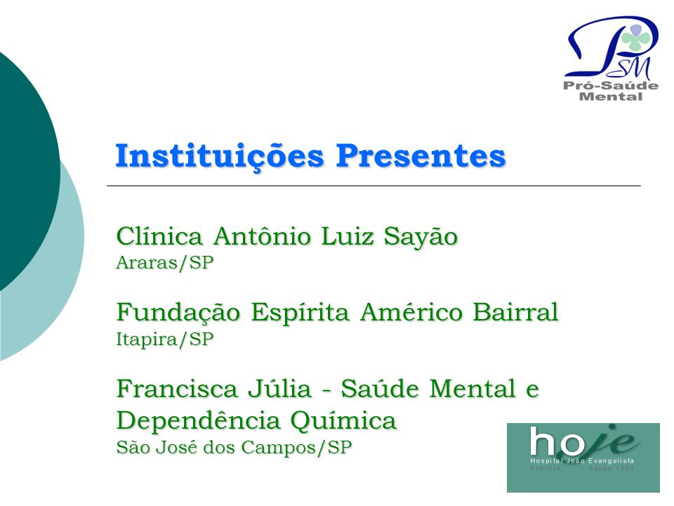 Clínica Antônio Luiz Sayão Araras/SP Fundação Espírita Américo Bairral Itapira/SP Francisca Júlia - Saúde Mental e Dependência Química São José dos Ca