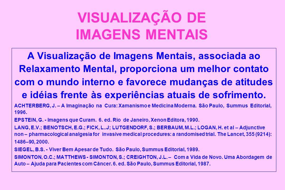VISUALIZAÇÃO DE IMAGENS MENTAIS A Visualização de Imagens Mentais, associada ao Relaxamento Mental, proporciona um melhor contato com o mundo interno