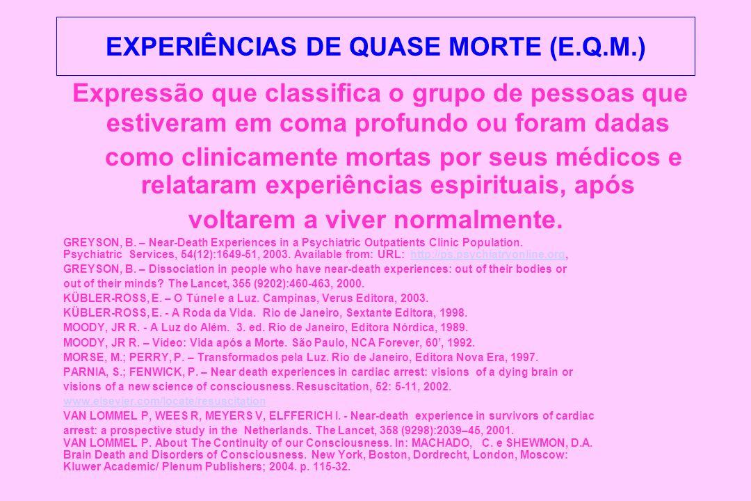 EXPERIÊNCIAS DE QUASE MORTE (E.Q.M.) Expressão que classifica o grupo de pessoas que estiveram em coma profundo ou foram dadas como clinicamente morta