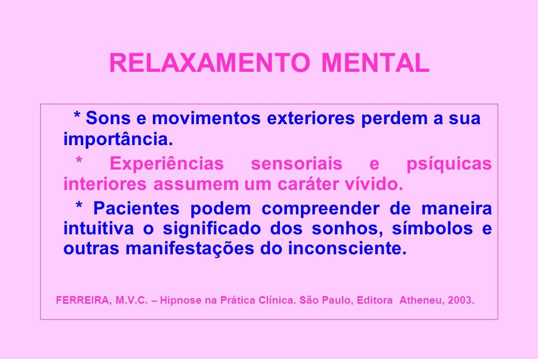 RELAXAMENTO MENTAL * Sons e movimentos exteriores perdem a sua importância. * Experiências sensoriais e psíquicas interiores assumem um caráter vívido