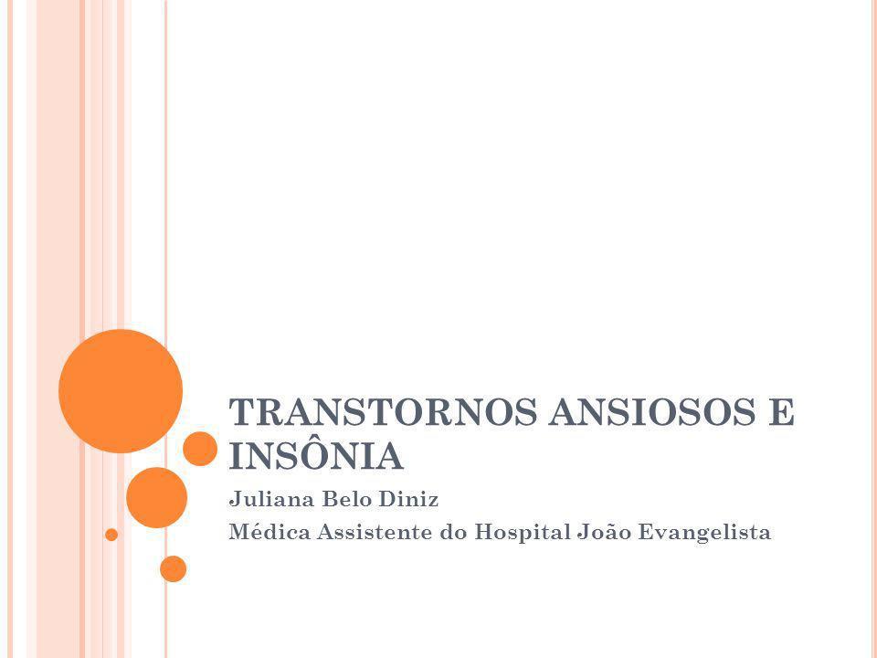 Ansiedade normal Ansiedade patológica Transtornos ansiosos Tratamento dos transtornos ansiosos Insônia Tratamento da insônia