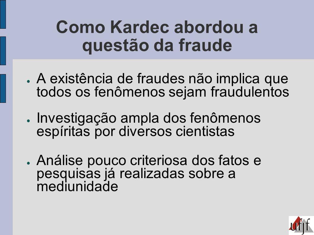 Como Kardec abordou a questão da fraude A existência de fraudes não implica que todos os fenômenos sejam fraudulentos Investigação ampla dos fenômenos