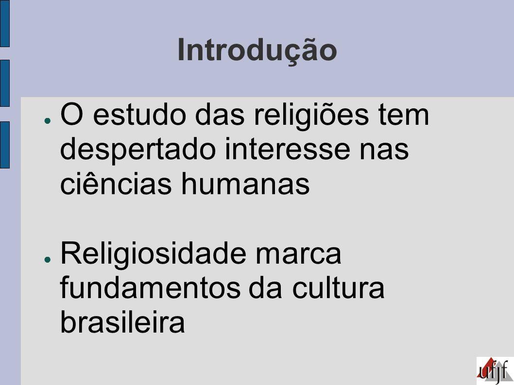 Introdução O estudo das religiões tem despertado interesse nas ciências humanas Religiosidade marca fundamentos da cultura brasileira