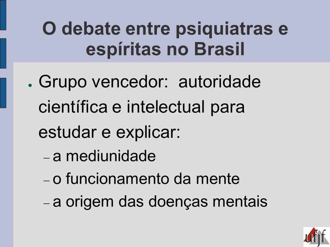 O debate entre psiquiatras e espíritas no Brasil Grupo vencedor: autoridade científica e intelectual para estudar e explicar: a mediunidade o funciona