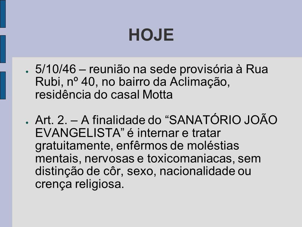 HOJE 5/10/46 – reunião na sede provisória à Rua Rubi, nº 40, no bairro da Aclimação, residência do casal Motta Art. 2. – A finalidade do SANATÓRIO JOÃ