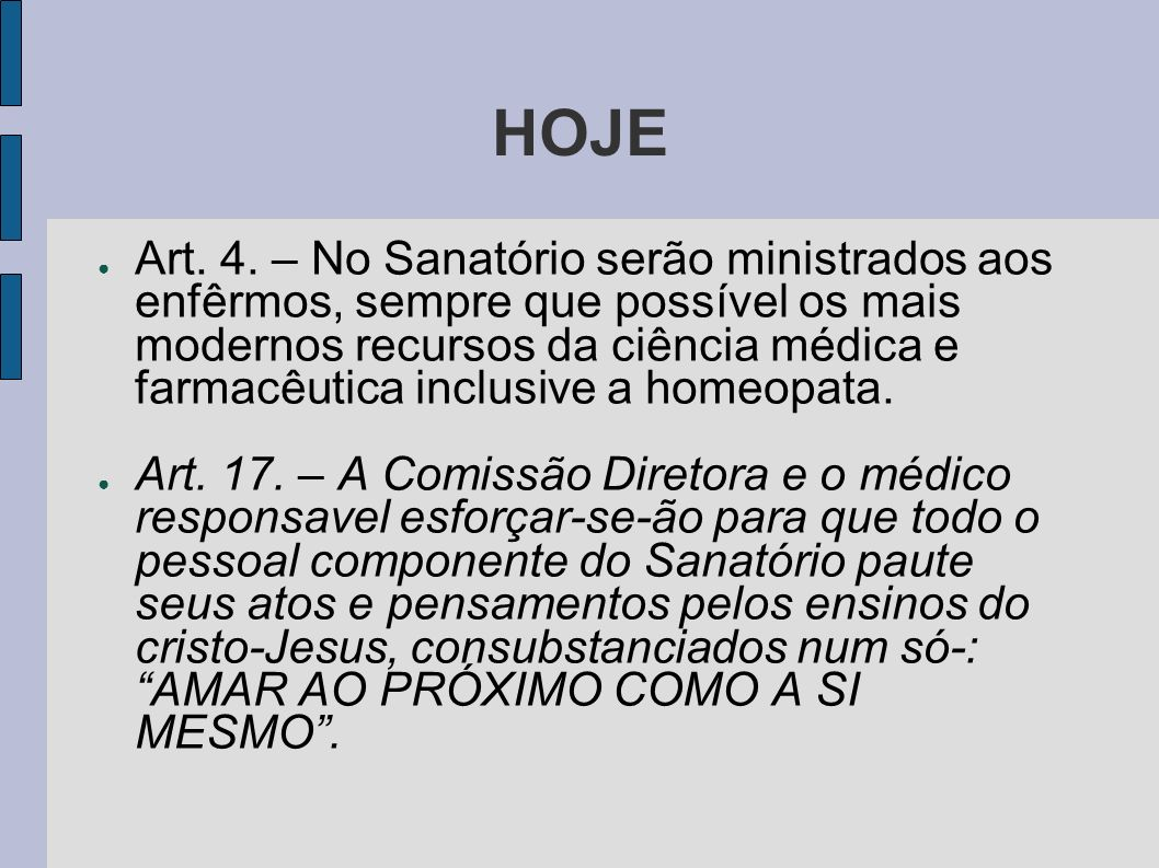 HOJE Art. 4. – No Sanatório serão ministrados aos enfêrmos, sempre que possível os mais modernos recursos da ciência médica e farmacêutica inclusive a