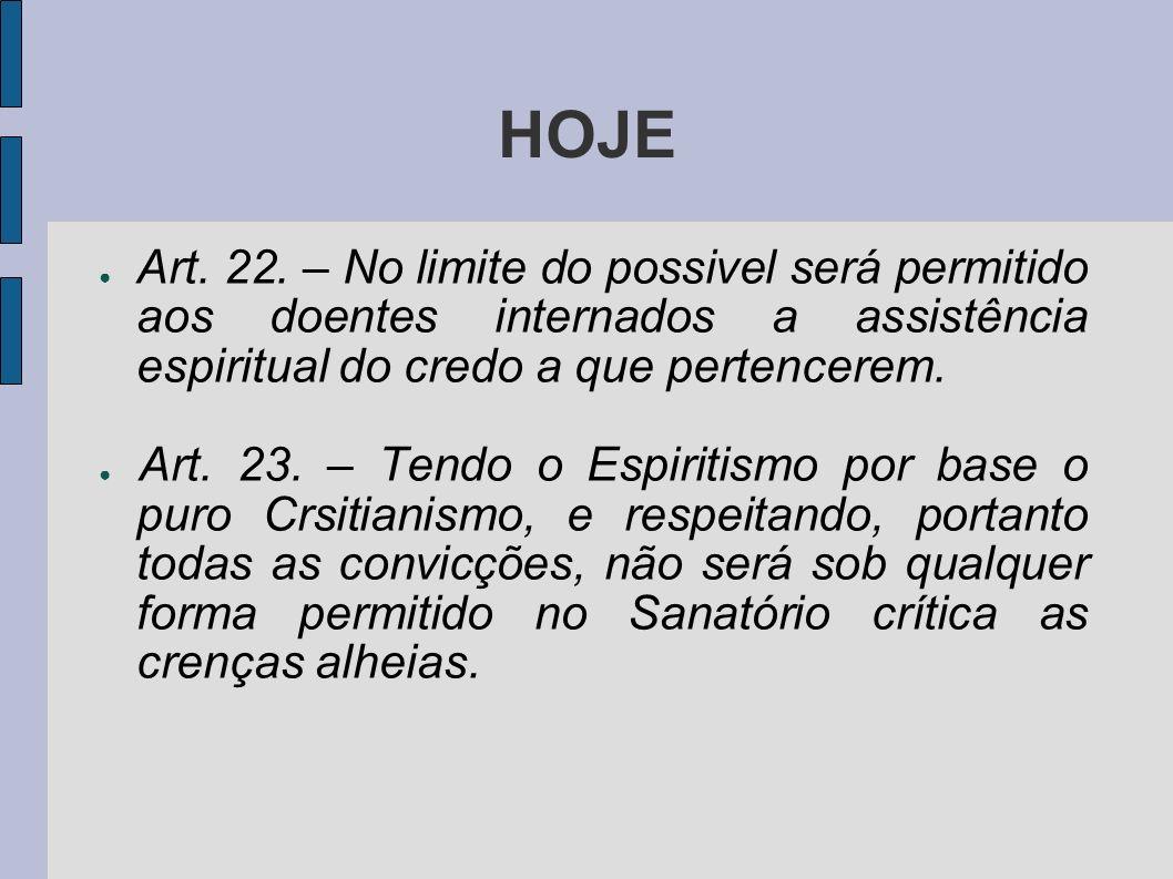 HOJE Art. 22. – No limite do possivel será permitido aos doentes internados a assistência espiritual do credo a que pertencerem. Art. 23. – Tendo o Es