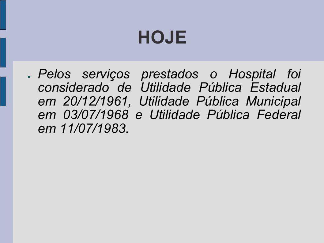 HOJE Pelos serviços prestados o Hospital foi considerado de Utilidade Pública Estadual em 20/12/1961, Utilidade Pública Municipal em 03/07/1968 e Util