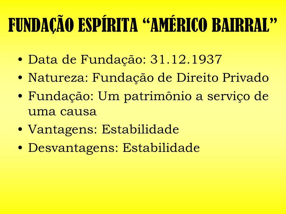 FUNDAÇÃO ESPÍRITA AMÉRICO BAIRRAL Data de Fundação: 31.12.1937 Natureza: Fundação de Direito Privado Fundação: Um patrimônio a serviço de uma causa Va