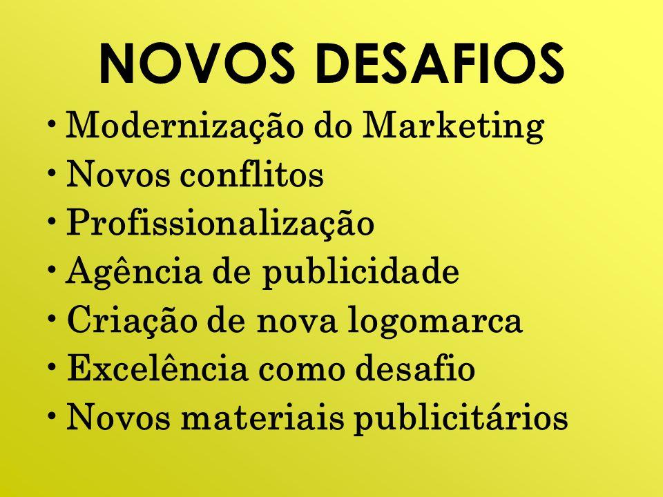 NOVOS DESAFIOS Modernização do Marketing Novos conflitos Profissionalização Agência de publicidade Criação de nova logomarca Excelência como desafio N