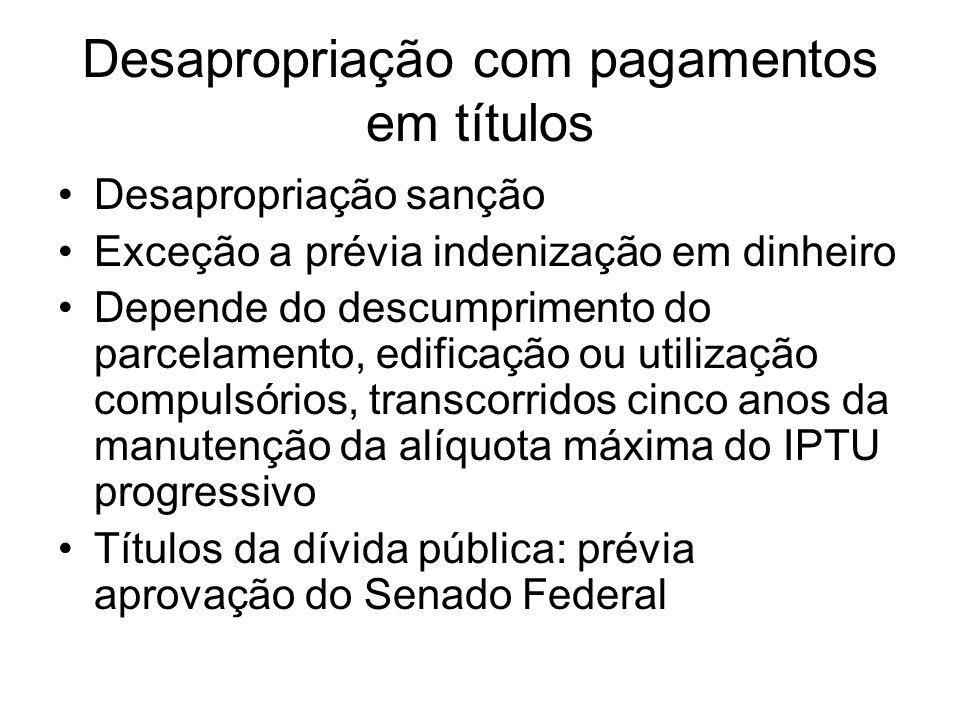 Desapropriação com pagamentos em títulos Desapropriação sanção Exceção a prévia indenização em dinheiro Depende do descumprimento do parcelamento, edi