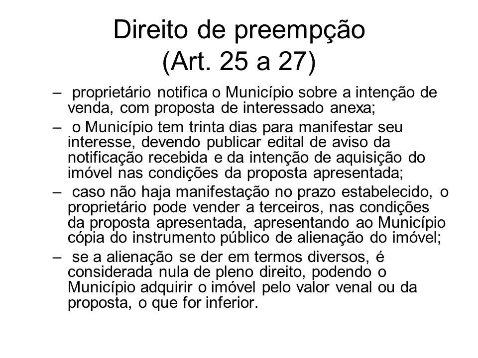 Direito de preempção (Art. 25 a 27) – proprietário notifica o Município sobre a intenção de venda, com proposta de interessado anexa; – o Município te