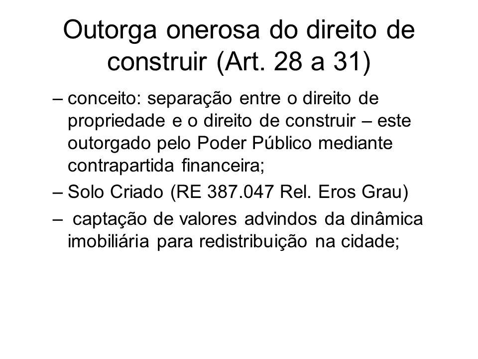 Outorga onerosa do direito de construir (Art. 28 a 31) –conceito: separação entre o direito de propriedade e o direito de construir – este outorgado p