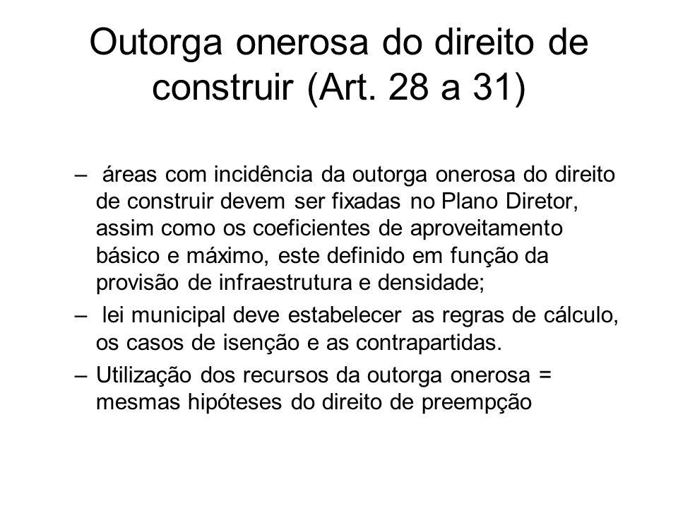 Outorga onerosa do direito de construir (Art. 28 a 31) – áreas com incidência da outorga onerosa do direito de construir devem ser fixadas no Plano Di
