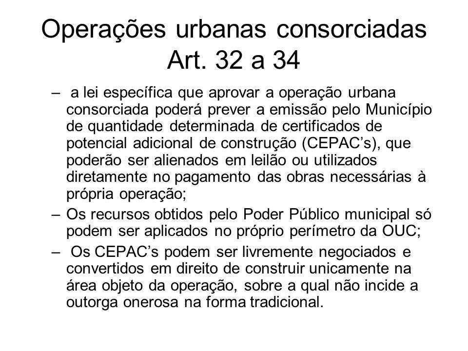 Operações urbanas consorciadas Art. 32 a 34 – a lei específica que aprovar a operação urbana consorciada poderá prever a emissão pelo Município de qua