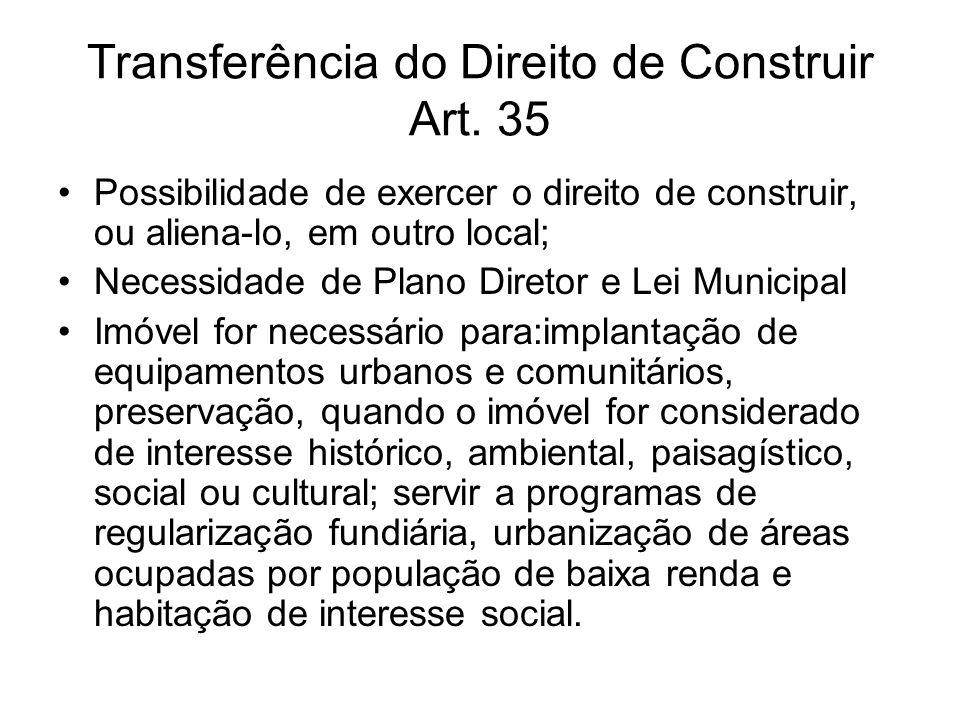 Transferência do Direito de Construir Art. 35 Possibilidade de exercer o direito de construir, ou aliena-lo, em outro local; Necessidade de Plano Dire