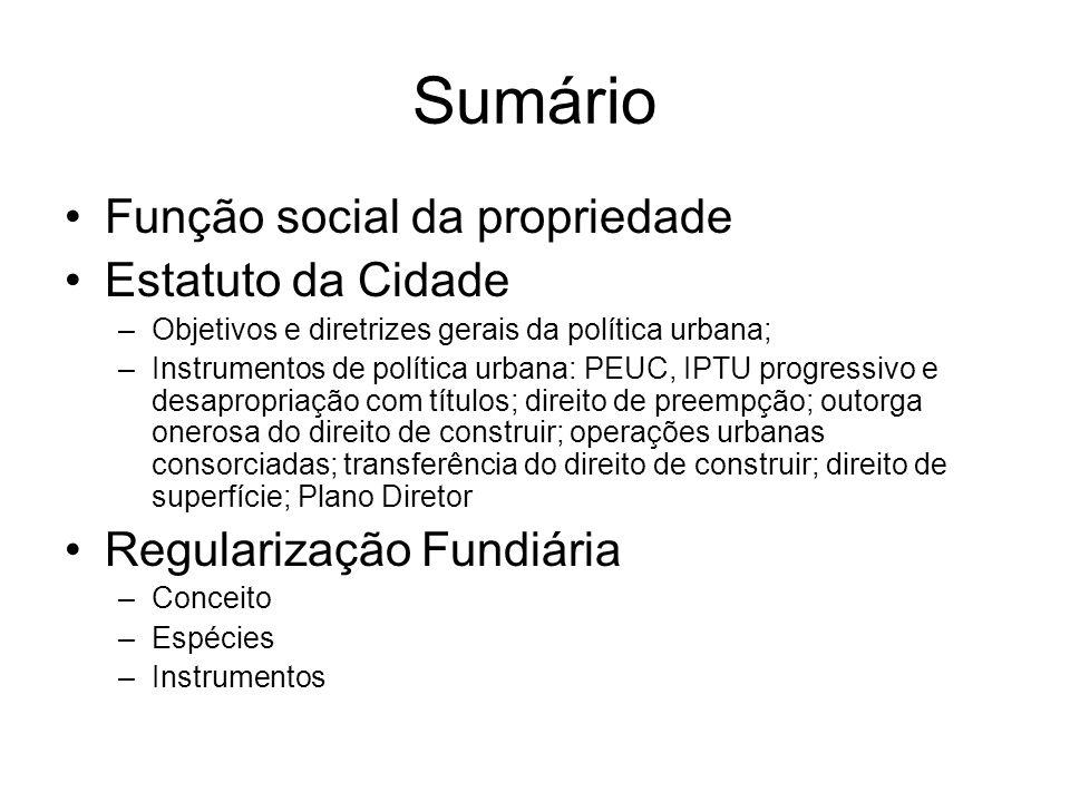 Sumário Função social da propriedade Estatuto da Cidade –Objetivos e diretrizes gerais da política urbana; –Instrumentos de política urbana: PEUC, IPT