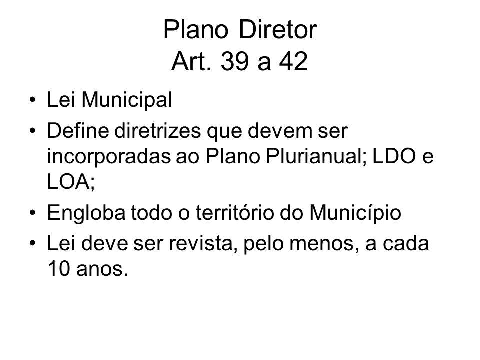 Plano Diretor Art. 39 a 42 Lei Municipal Define diretrizes que devem ser incorporadas ao Plano Plurianual; LDO e LOA; Engloba todo o território do Mun